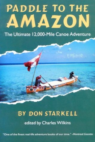 Paddle to the  The Ultimate 12,000-Mile Canoe Adventure